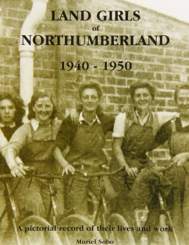 Land Girls of Northumberland 1940-1950: A Pictorial Record of Their Lives and Work.