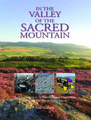 In the Valley of the Sacred Mountain: An Introduction to Prehistoric Upper Coquetdale 100 Years ...
