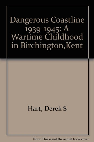 Dangerous Coastline 1939-1945: A Wartime Childhood In Birchington, Kent [HELLFIRE CORNER] (FINE C...