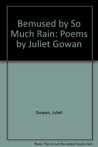 9780954487904: Bemused by So Much Rain: Poems by Juliet Gowan