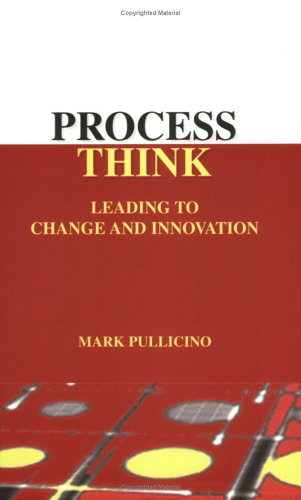 Process Think: Leading to Change and Innovation: Mark Pullicino
