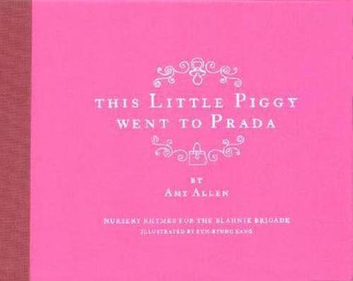 9780954496432: This Little Piggy Went to Prada: Nursery Rhymes for the Blahnik Brigade
