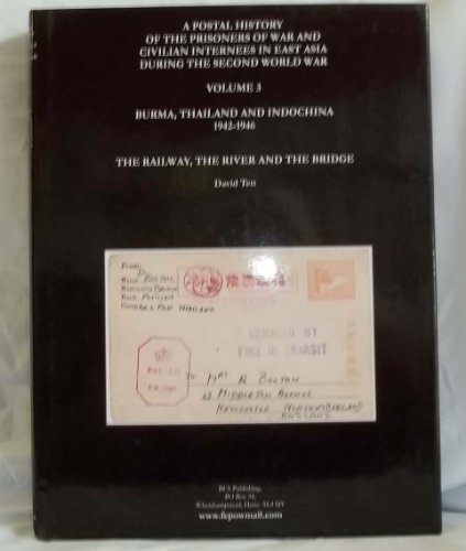 9780954499617: A Postal History of the Prisoners of War and Civilian Internees in East Asia During the Second World War: The Railway, the River and the Bridge: Burma Thailand and Indochina 1942-1946 Vol 3