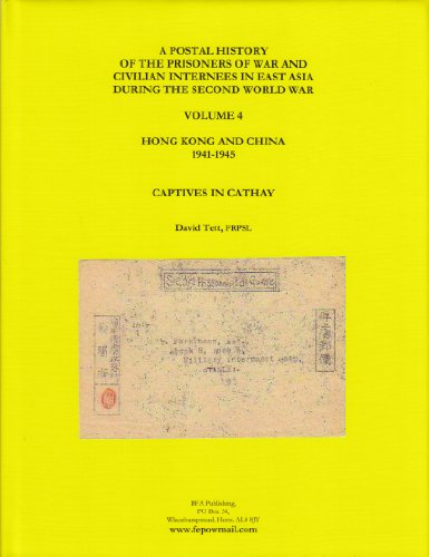 9780954499624: A Postal History of the Prisoners of War and Civilian Internees in East Asia During the Second World War: Captives in Cathay: Hong Kong and China 1941-1945 v. 4