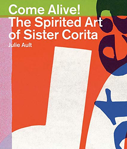 Come Alive!: The Spirited Art of Sister: Kent, Sister Corita