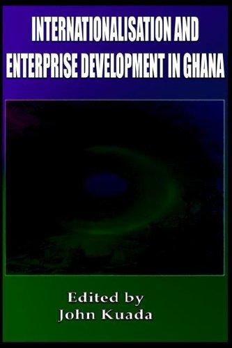 Internationalization and Enterprise Development in Ghana: Kuada, John