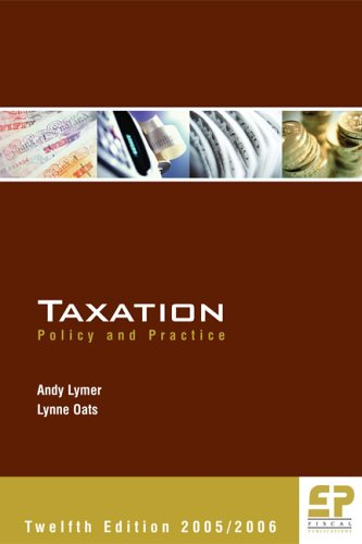 Taxation: Policy and Practice 2005/6 (12th edition): Andrew Lymer