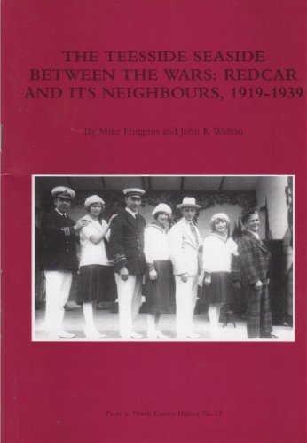 The Teesside Seaside Between the Wars: Redcar and Its Neighbours, 1919-1939 (0954506405) by Mike Huggins; John Walton