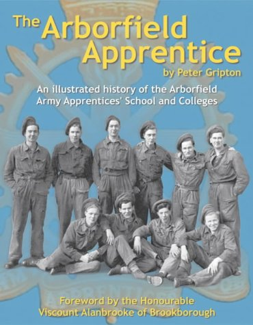 9780954514204: The Arborfield Apprentice: An Illustrated History of the Arborfield Army Apprentice School and Colleges