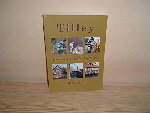 Tilley (Shropshire): The Secret History of a Secret Place (0954525108) by Alastair Reid