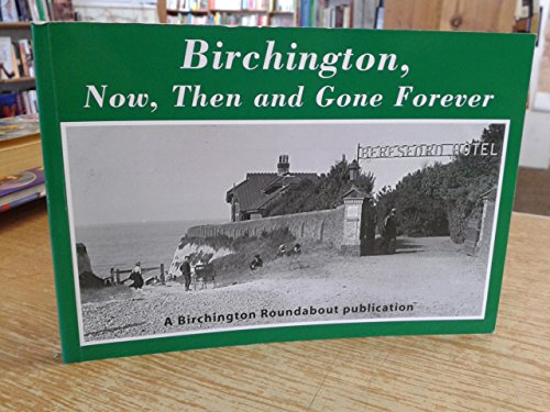 Birchington: Now, Then And Gone Forever (FINE COPY OF SCARCE FIRST EDITION. FIRST PRINTING SIGNED...