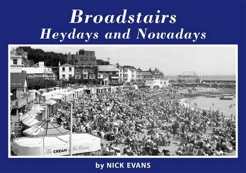 Broadstairs Heydays And Nowadays (FINE COPY OF SCARCE FIRST EDITION SIGNED BY THE AUTHOR)