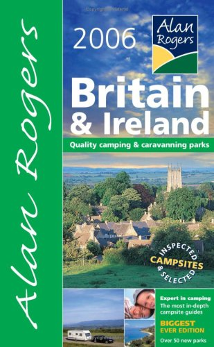 Alan Rogers Britain and Ireland 2006: Quality Camping and Caravanning Parks (Alan Rogers Guides): ...