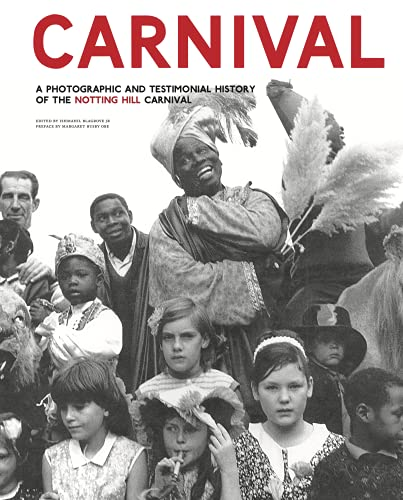 9780954529321: Carnival: A Photographic and Testimonial History of the Notting Hill Carnival