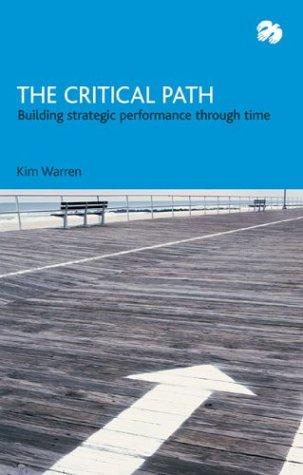 The Critical Path: Building strategic performance through time: Kim Warren