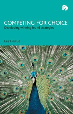 Competing for Choice: Developing Winning Brand Strategies: Lars Finskud