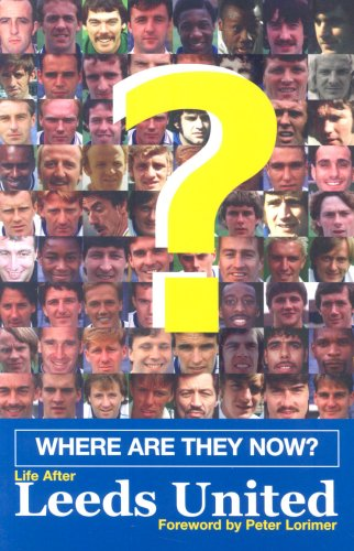 9780954533335: Where are They Now?: Life After Leeds United