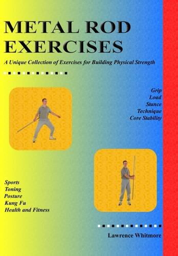 9780954534509: Metal Rod Exercises: A Unique Collection of Exercises for Building Physical Strength