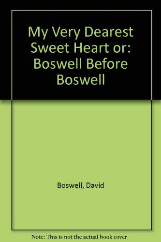 My Very Dearest Sweet Heart or, Boswell Before Boswell: Letters of the Lady Elizabeth Boswell (17...