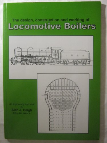 9780954536404: Locomotive Boilers: The Design, Construction and Working of