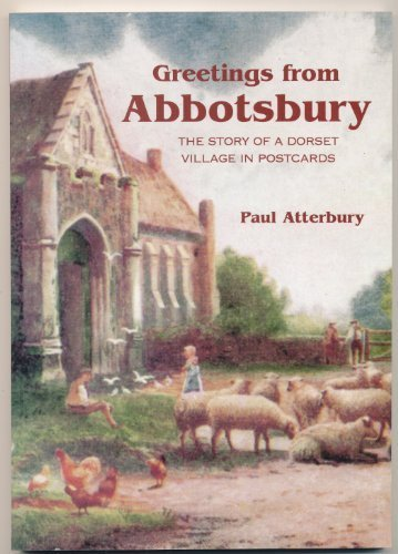 Greetings from Abbotsbury: The Story of a Dorset Village in Postcards (0954537211) by Atterbury, Paul