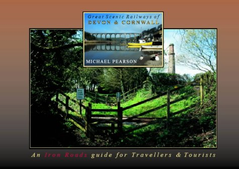Great Scenic Railways of Devon & Cornwall: An Iron Roads Guide for Travellers & Tourists: ...