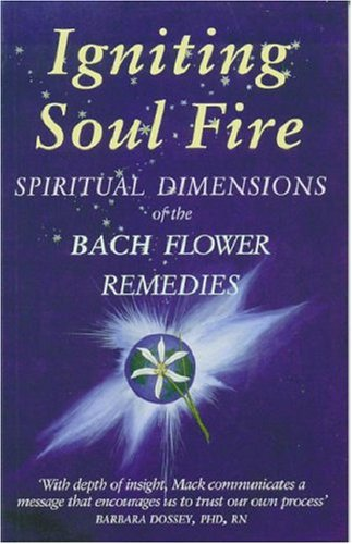9780954538927: Igniting Soul Fire: Spiritual Dimensions of the Bach Flower Remedies