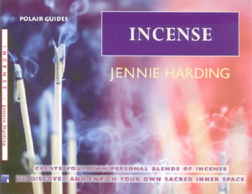 9780954538972: Incense: Create Your Personal Blends of Incense to Enrich and Discover Your Sacred Inner Spaces (Polair Guides)