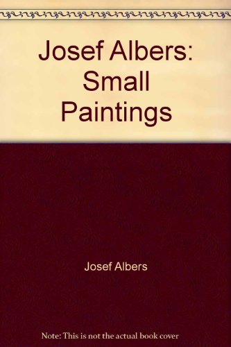Josef Albers: Small Paintings: Josef Albers