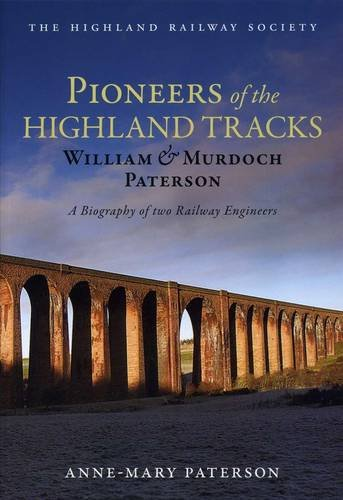 9780954548551: Pioneers of the Highland Tracks: William and Murdoch Paterson, A Biography of Two Railway Engineers