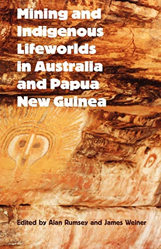 9780954557232: Mining and Indigenous Lifeworlds in Australia and Papua New Guinea