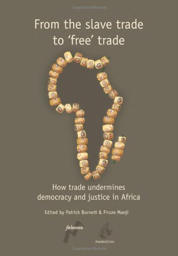 9780954563714: From the Slave Trade to 'free' Trade: How Trade Undermines Democracy and Justice in Africa