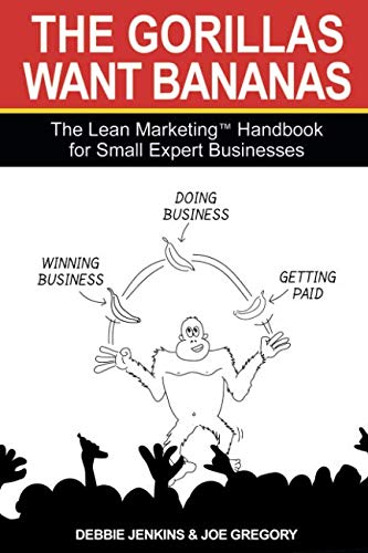 The Gorillas Want Bananas: The Lean Marketing: Gregory, Joe