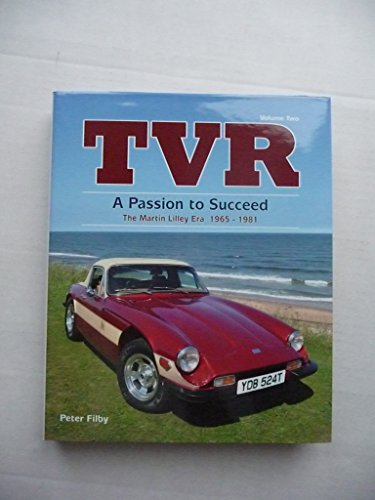 9780954572921: TVR - a Passion to Succeed: The Martin Lilley Era 1965-1981