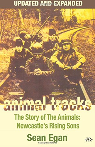 Animal Tracks - Updated and Expanded: The Story of the Animals, Newcastle's Rising Sons: Egan,...