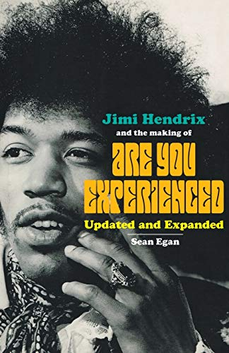 Jimi Hendrix and the Making of Are You Experienced: Updated and Expanded: Egan, Sean
