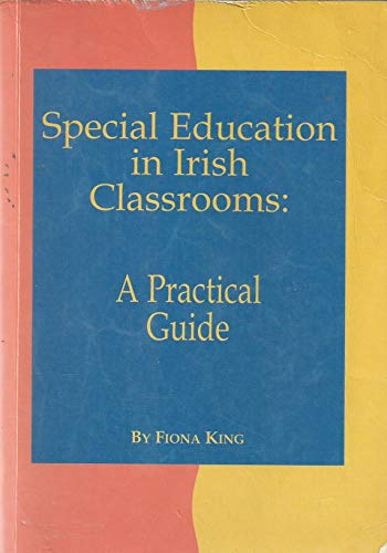 Special Education in Irish Classrooms: A Practical: Fiona King