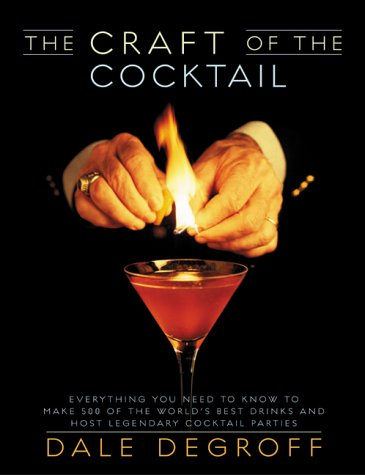 The Craft of the Cocktail: Everything You: DeGroff, Dale