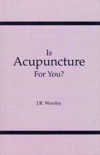 Is Acupuncture for You? (0954593936) by J.R. Worsley
