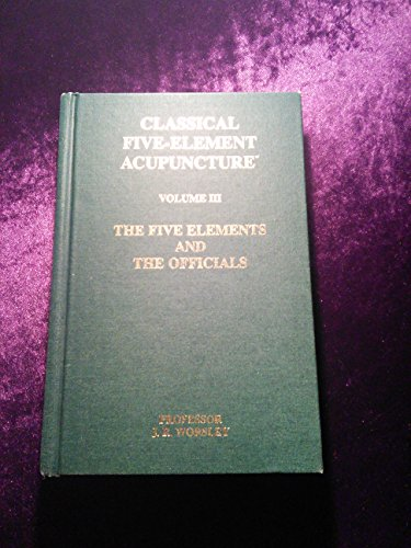 9780954593940: Classical Five-Element Acupuncture, Volume III: The Five Elements and the Officials