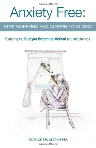 9780954599645: Anxiety Free: Stop Worrying and Quieten Your Mind - The Only Way to Oxygenate Your Brain and Stop Excessive and Useless Thoughts Featuring the Buteyko Breathing Method and Mindfulness