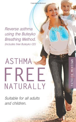 9780954599652: Asthma Free Naturally: Reverse Asthma Using the Buteyko Breathing Method, Suitable for All Adults and Children (includes Free Buteyko CD)