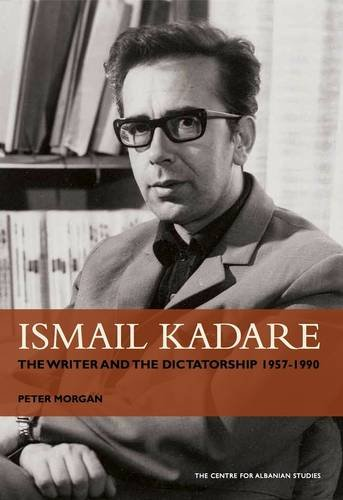 9780954604110: Ismail Kadare: The writer and the dictatorship 1957-1990