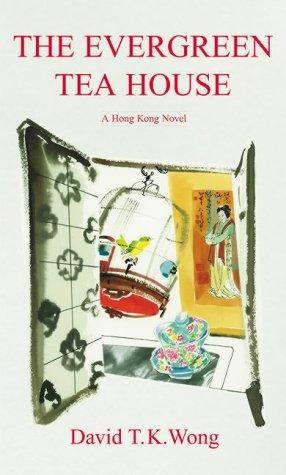 The Evergreen Tea House: Wong, David T.K.
