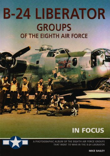 9780954620196: B-24 Liberator Groups of the Eighth Air Force in Focus - a Photographic Album of the Eighth Air Force Groups That Went to War in the B-24 Liberator