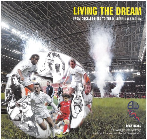 9780954625115: Living the Dream: From Cockles Field to the Millennium Stadium - Bolton Wanderers Football Club Almanac