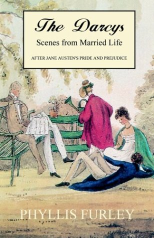 The Darcys - Scenes from Married Life. After Jane Austen's Pride and Prejudice: Phyllis Furley