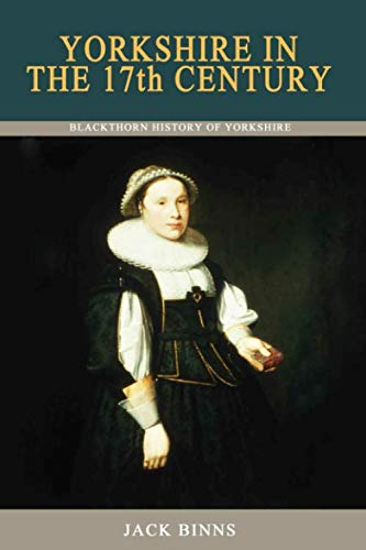 9780954630072: Yorkshire in the 17th Century (Blackthorn History of Yorkshire)