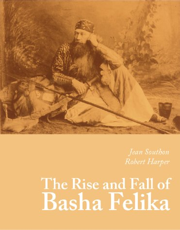 The Rise and Fall of Basha Felika: Captain Speedy, His Life and Times: Jean Southon, Robert Harper