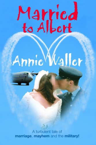 9780954639914: Married to Albert: A Turbulent Tale of Marriage, Mayhem, and the Military